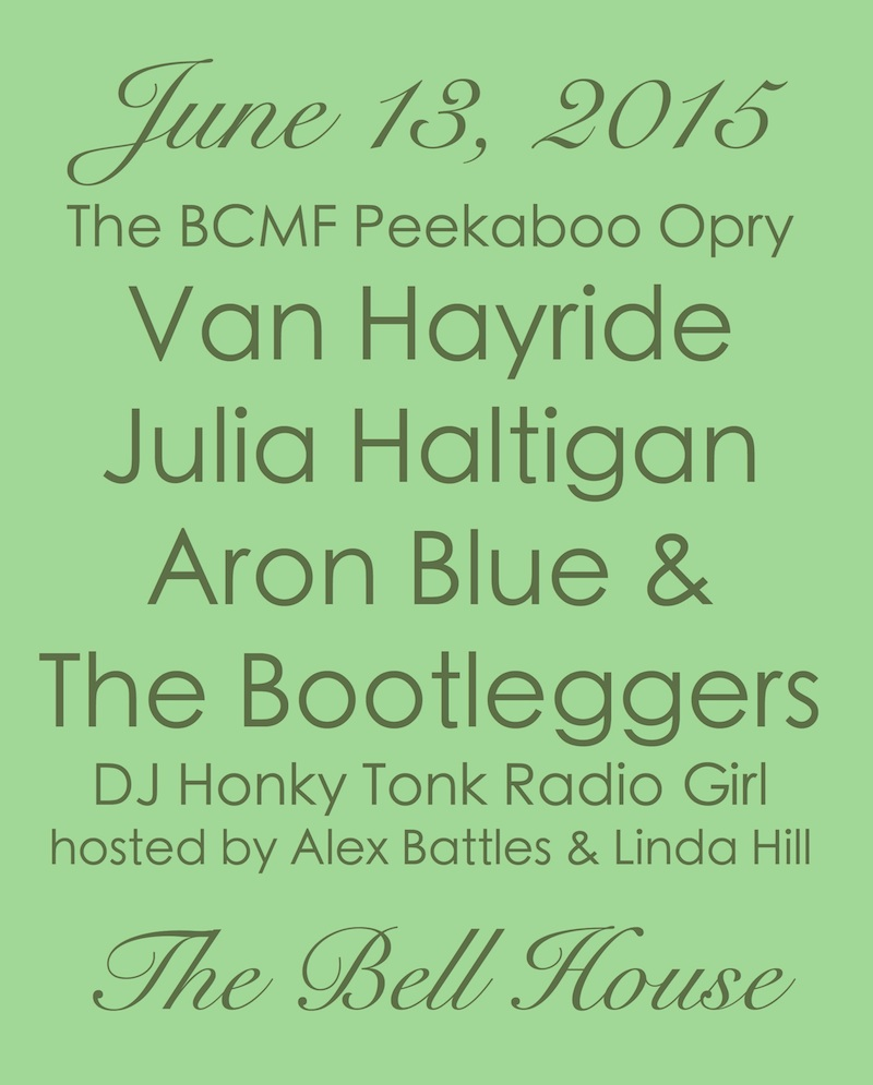 Saturday, June 13, 2015 at  Jack Grace's Van Hayride, Julia Haltigan, Aron Blue & The Bootleggers, DJ Honky Tonk Radio Girl and hosts Linda Hill & Alex Battles take over the stage at The Bell House for the 10th BCMF Peekaboo Opry.